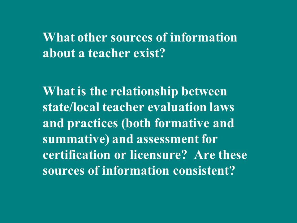 What other sources of information about a teacher exist? What is the relationship between state/local teacher evaluation laws and practices (both form