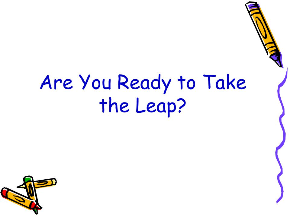 Are You Ready to Take the Leap