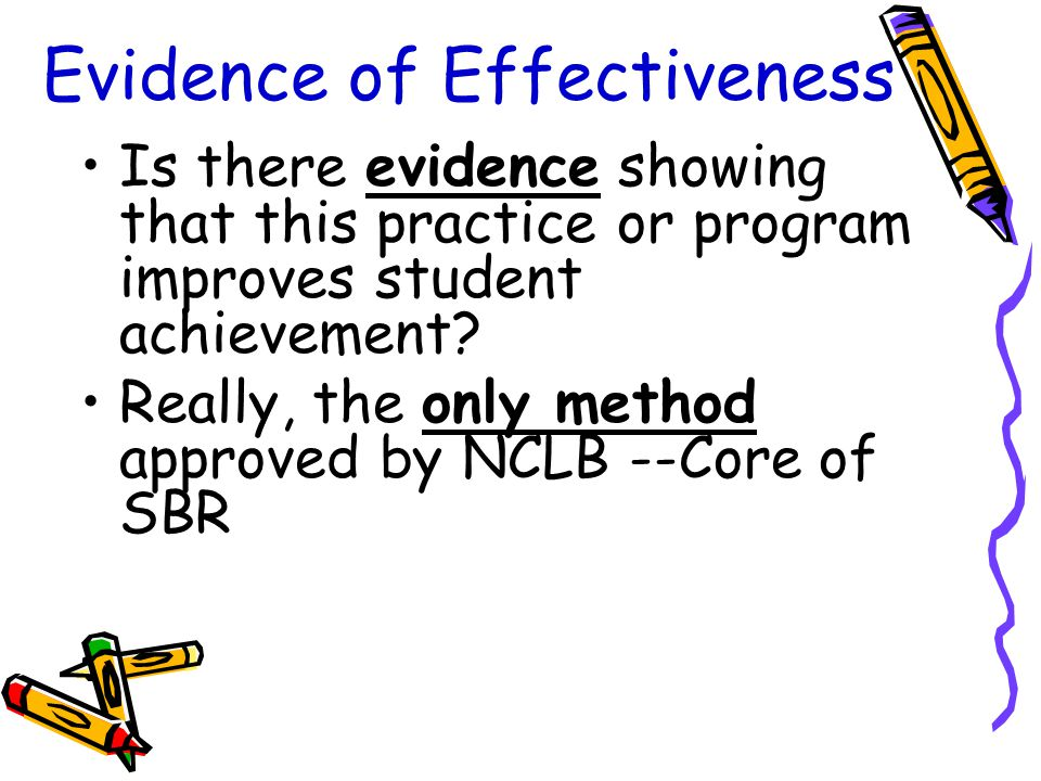 Evidence of Effectiveness Is there evidence showing that this practice or program improves student achievement.