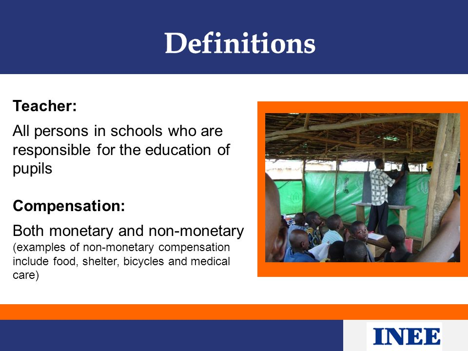 Teacher: All persons in schools who are responsible for the education of pupils Compensation: Both monetary and non-monetary (examples of non-monetary