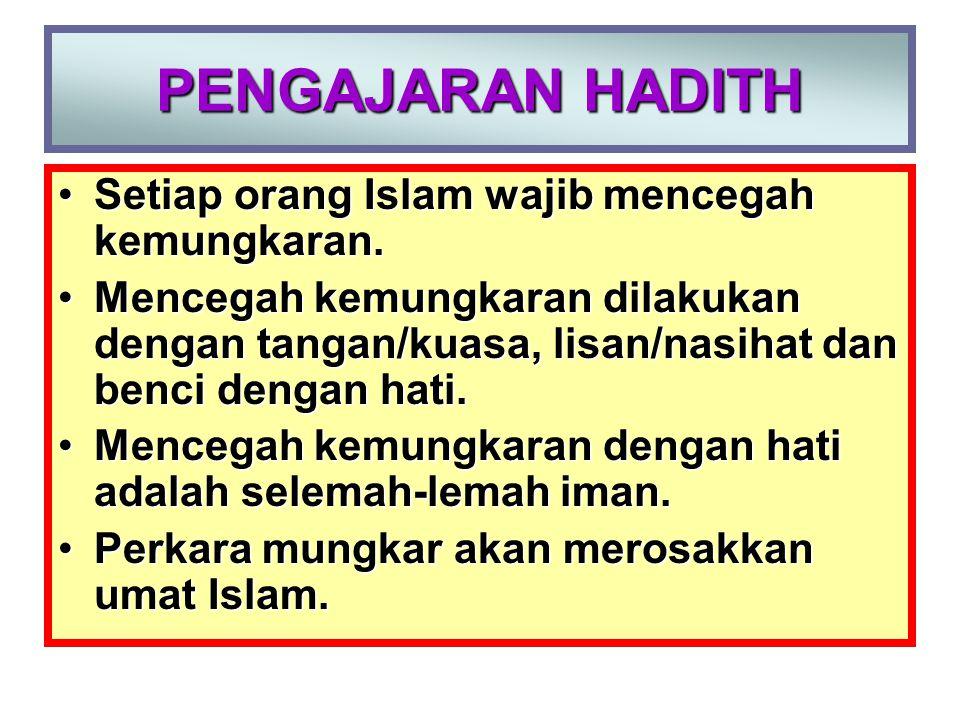 PENGAJARAN HADITH Setiap orang Islam wajib mencegah kemungkaran.Setiap orang Islam wajib mencegah kemungkaran. Mencegah kemungkaran dilakukan dengan t
