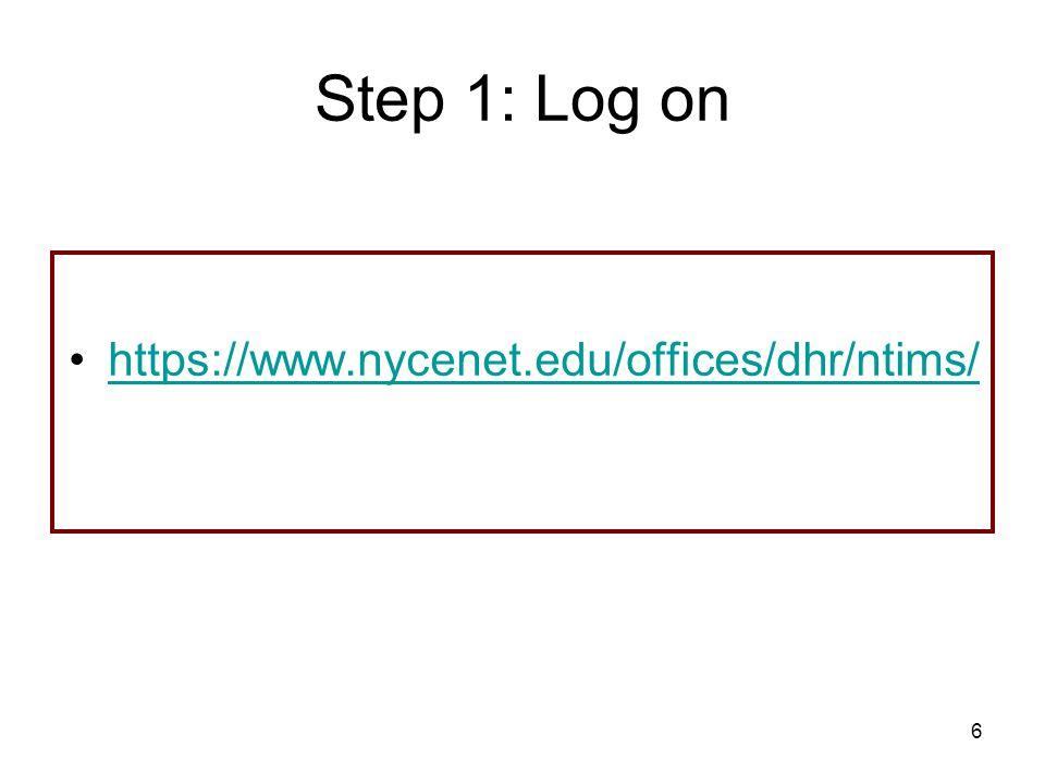 6 Step 1: Log on https://www.nycenet.edu/offices/dhr/ntims/