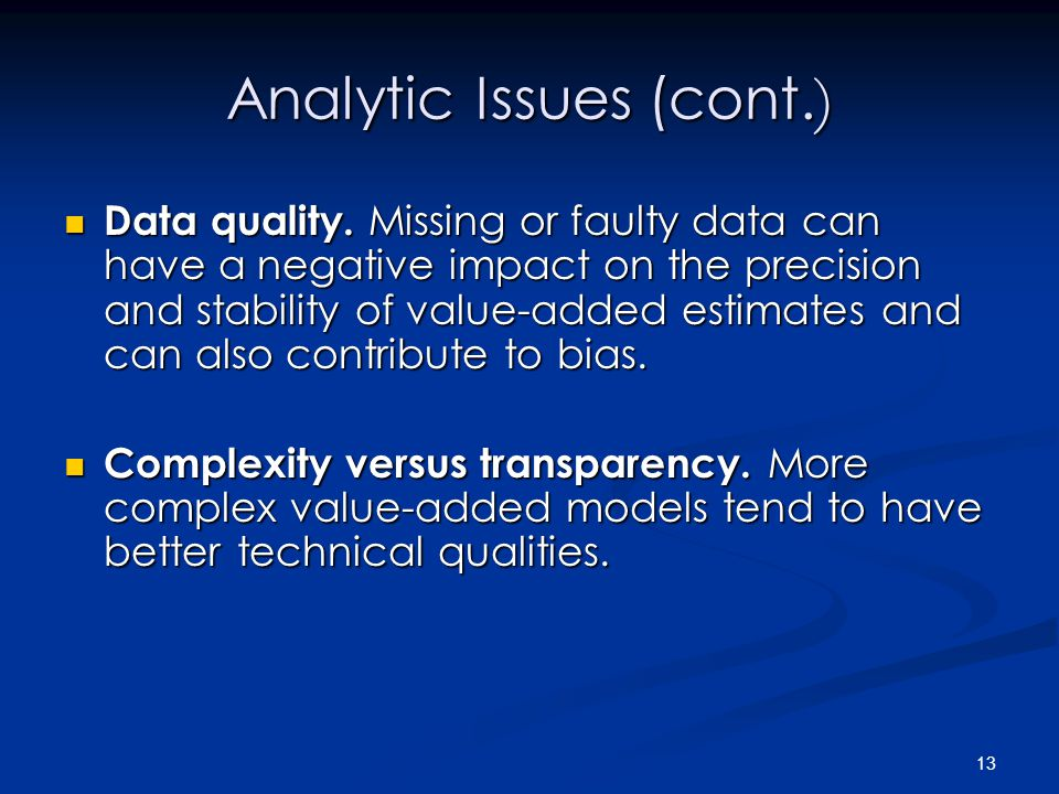 13 Analytic Issues (cont. ) Data quality.