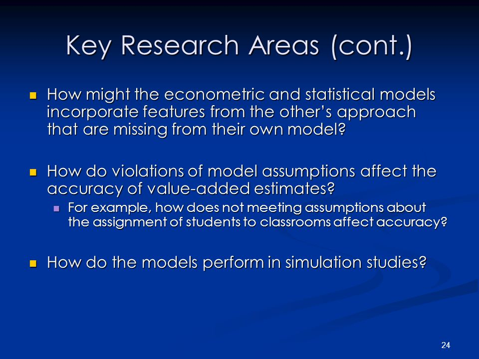 24 Key Research Areas (cont.) How might the econometric and statistical models incorporate features from the other's approach that are missing from their own model.