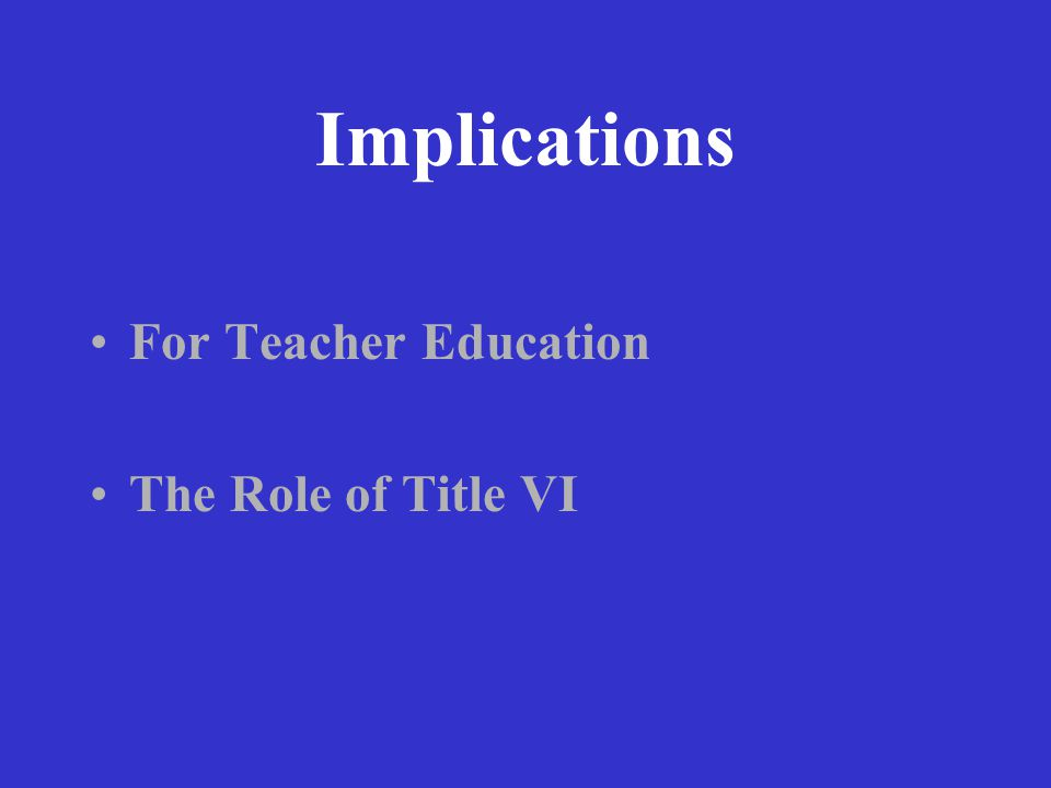 Implications For Teacher Education The Role of Title VI
