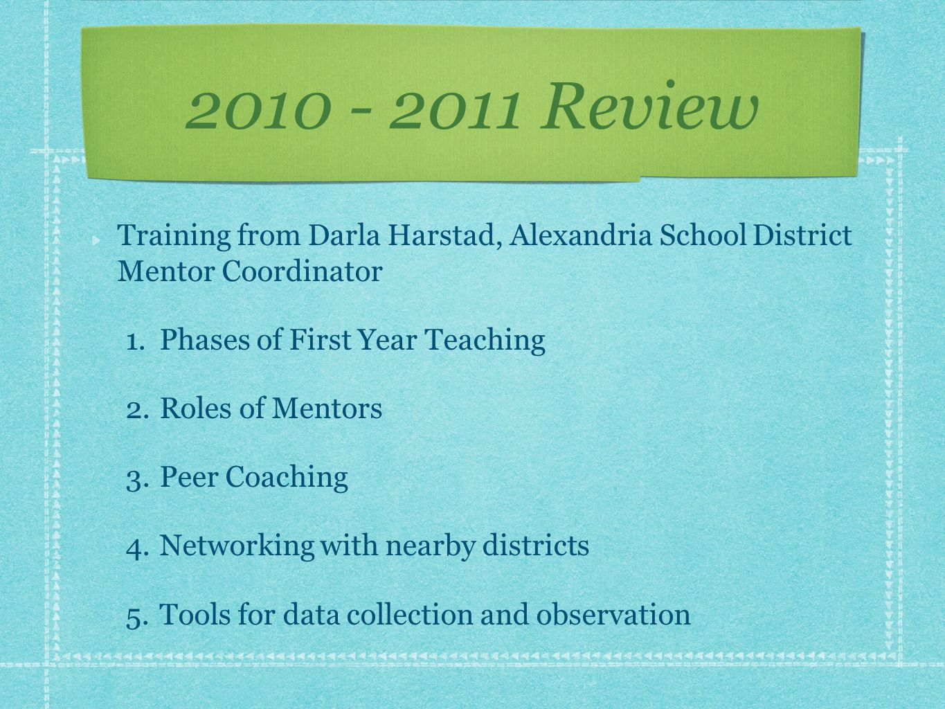 2010 - 2011 Review Training from Darla Harstad, Alexandria School District Mentor Coordinator 1.Phases of First Year Teaching 2.Roles of Mentors 3.Pee