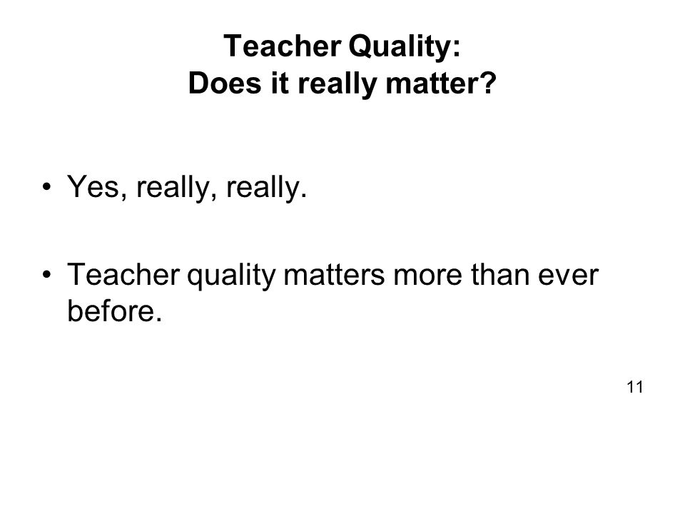 Teacher Quality: Does it really matter. Yes, really, really.