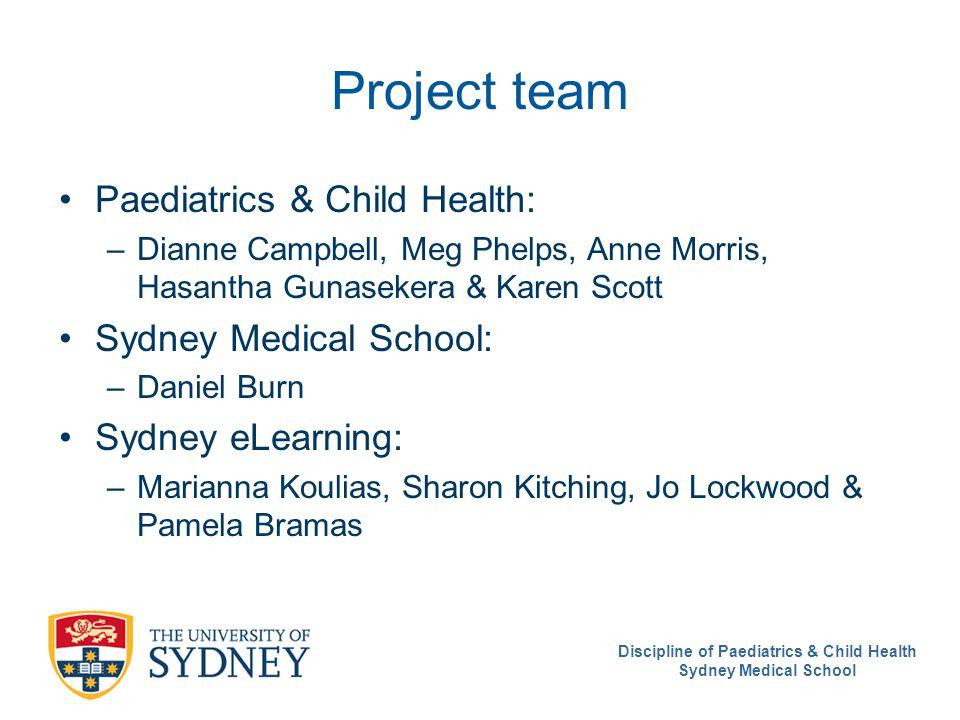 Discipline of Paediatrics & Child Health Sydney Medical School Project team Paediatrics & Child Health: –Dianne Campbell, Meg Phelps, Anne Morris, Has