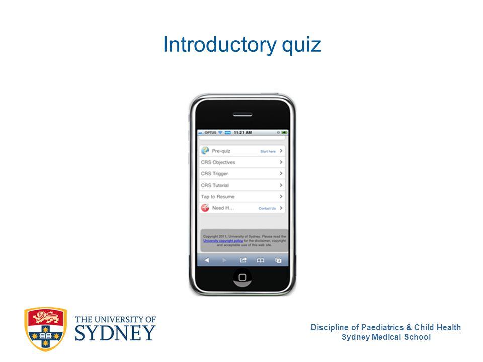 Discipline of Paediatrics & Child Health Sydney Medical School Introductory quiz