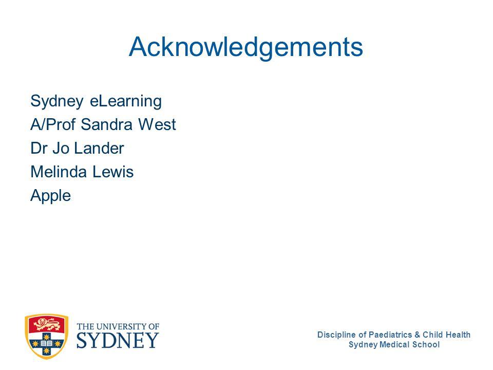 Discipline of Paediatrics & Child Health Sydney Medical School Acknowledgements Sydney eLearning A/Prof Sandra West Dr Jo Lander Melinda Lewis Apple