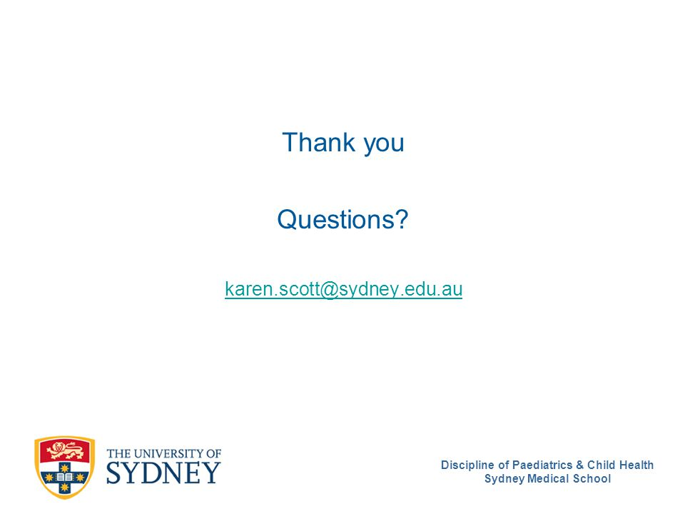 Discipline of Paediatrics & Child Health Sydney Medical School Thank you Questions.