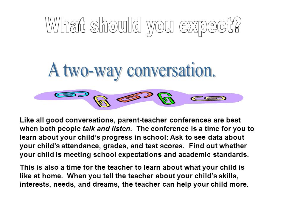 Good parent-teacher conferences focus on how well the child is doing in school.