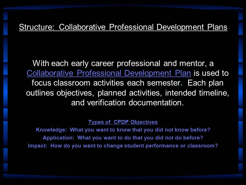 With each early career professional and mentor, a Collaborative Professional Development Plan is used to focus classroom activities each semester.