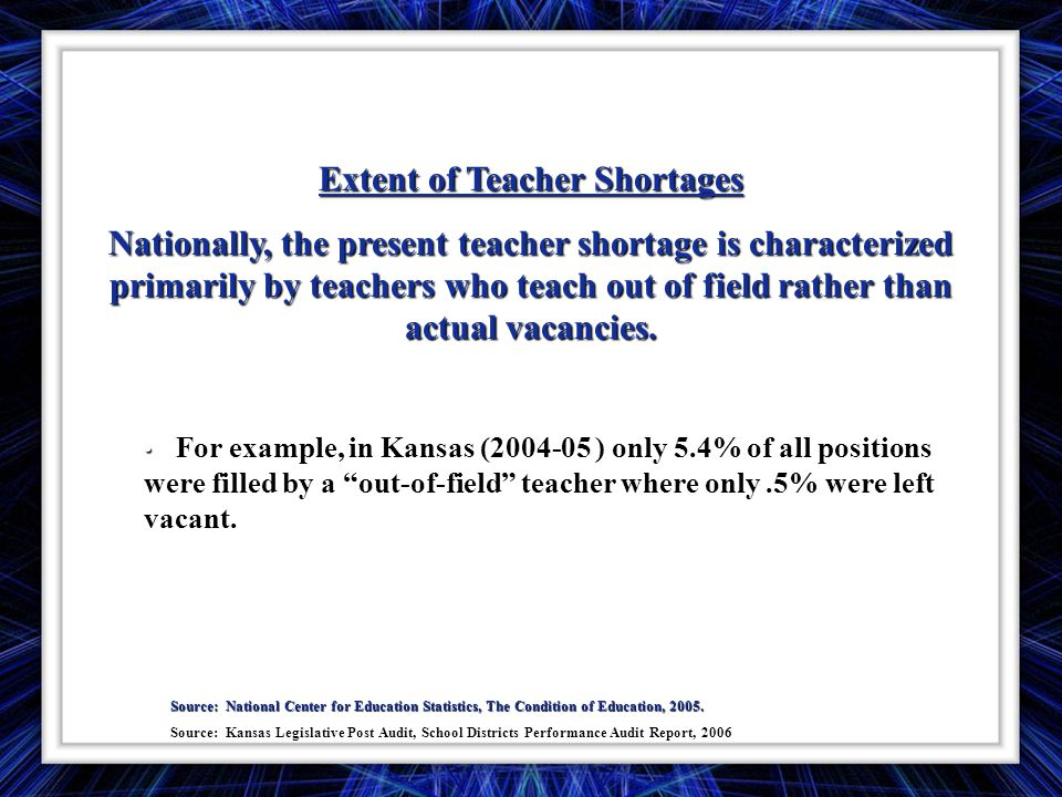 Extent of Teacher Shortages Nationally, the present teacher shortage is characterized primarily by teachers who teach out of field rather than actual vacancies.
