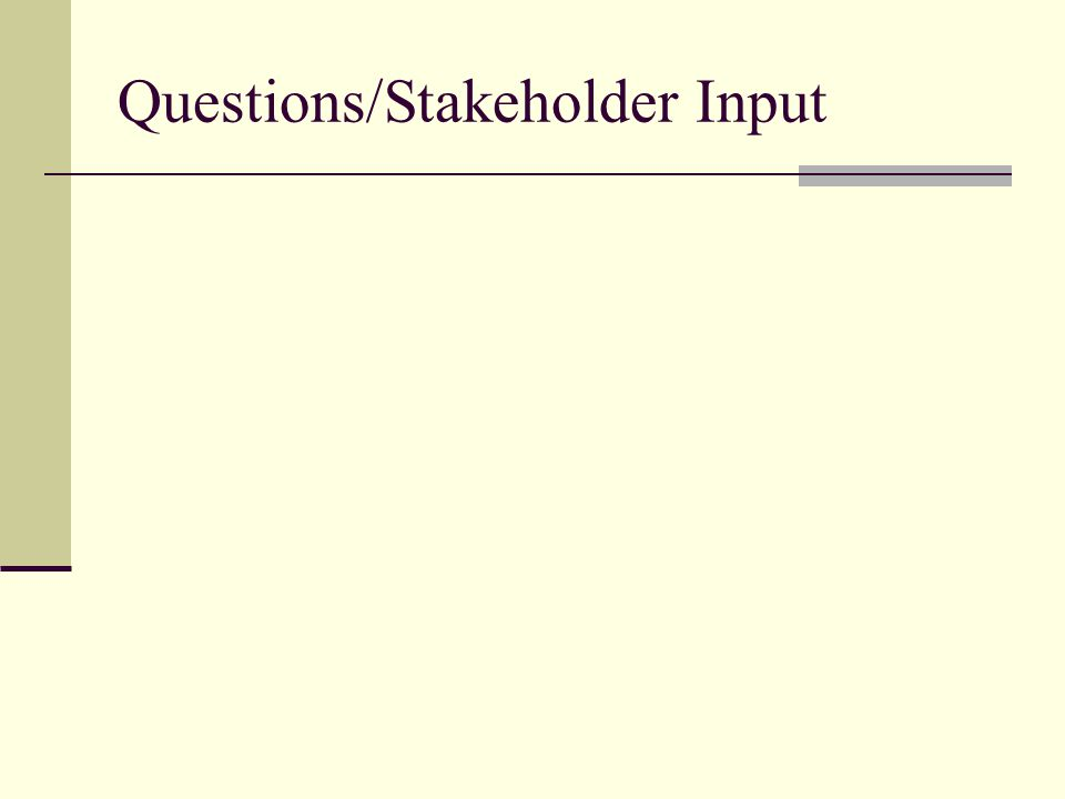 Questions/Stakeholder Input