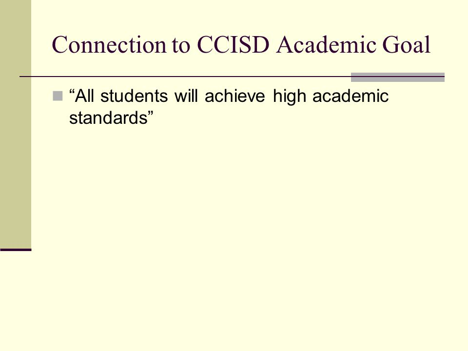 Connection to CCISD Academic Goal All students will achieve high academic standards