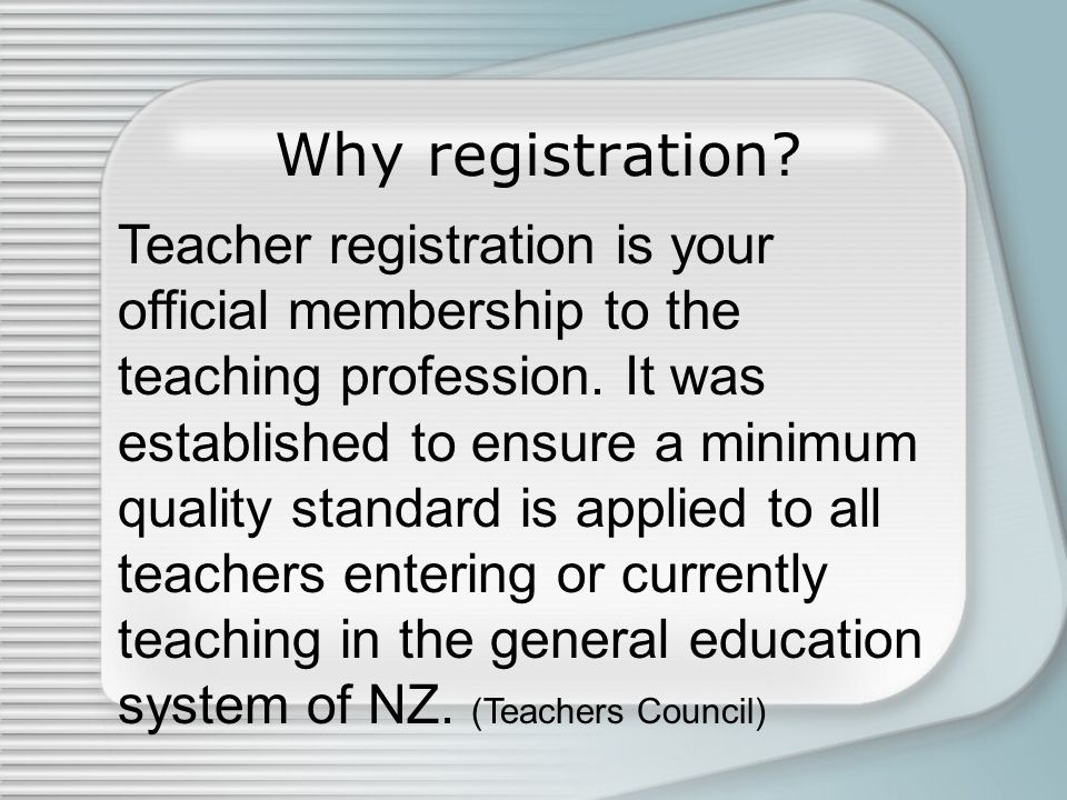 Why registration.Teacher registration is your official membership to the teaching profession.