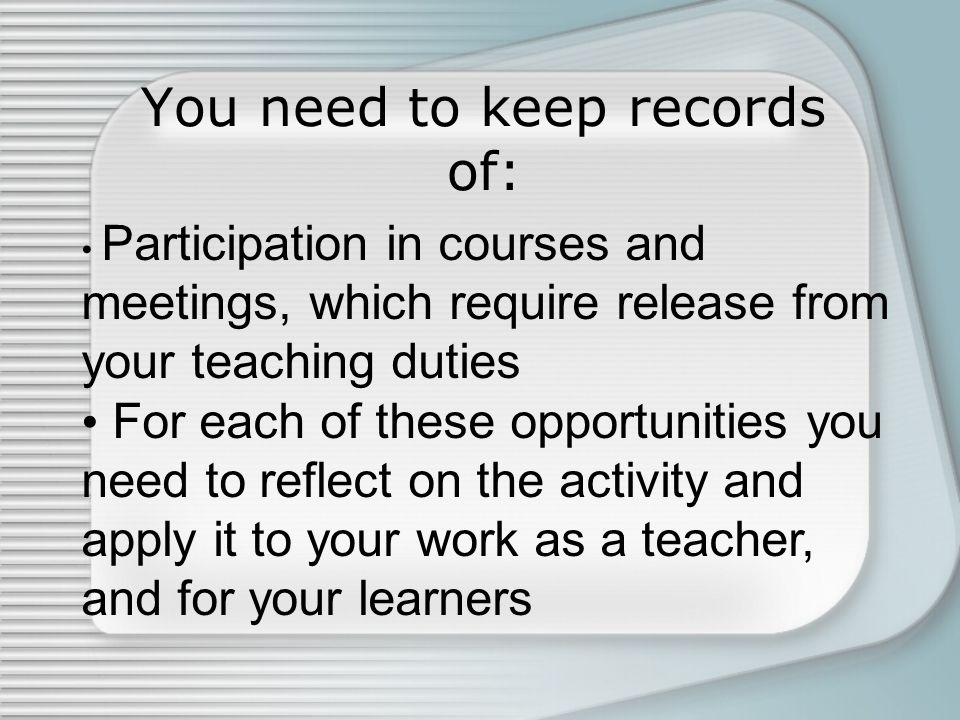 You need to keep records of: Participation in courses and meetings, which require release from your teaching duties For each of these opportunities yo