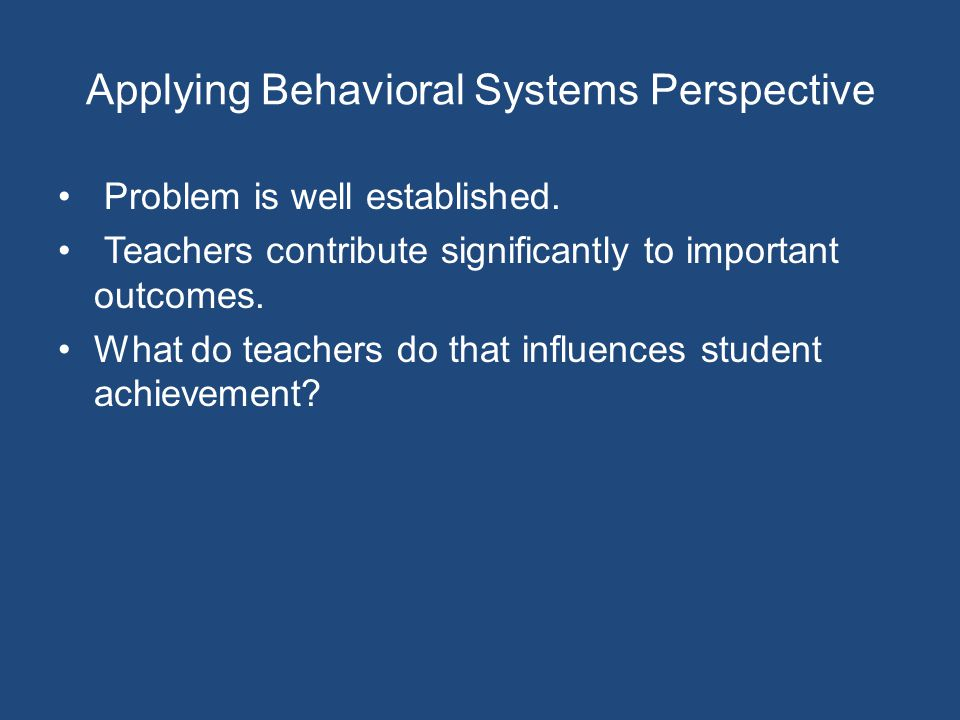 Applying Behavioral Systems Perspective Problem is well established.
