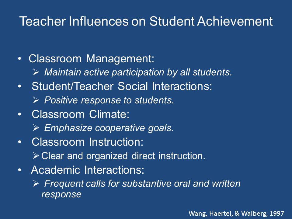 Teacher Influences on Student Achievement Classroom Management:  Maintain active participation by all students.