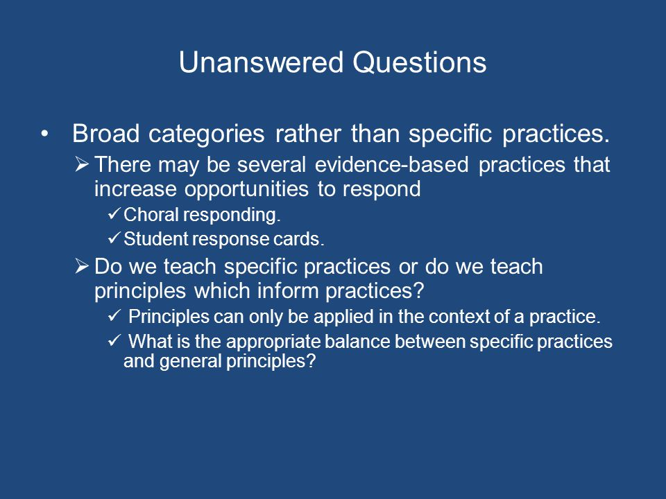Unanswered Questions Broad categories rather than specific practices.