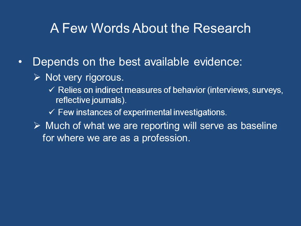 A Few Words About the Research Depends on the best available evidence:  Not very rigorous.