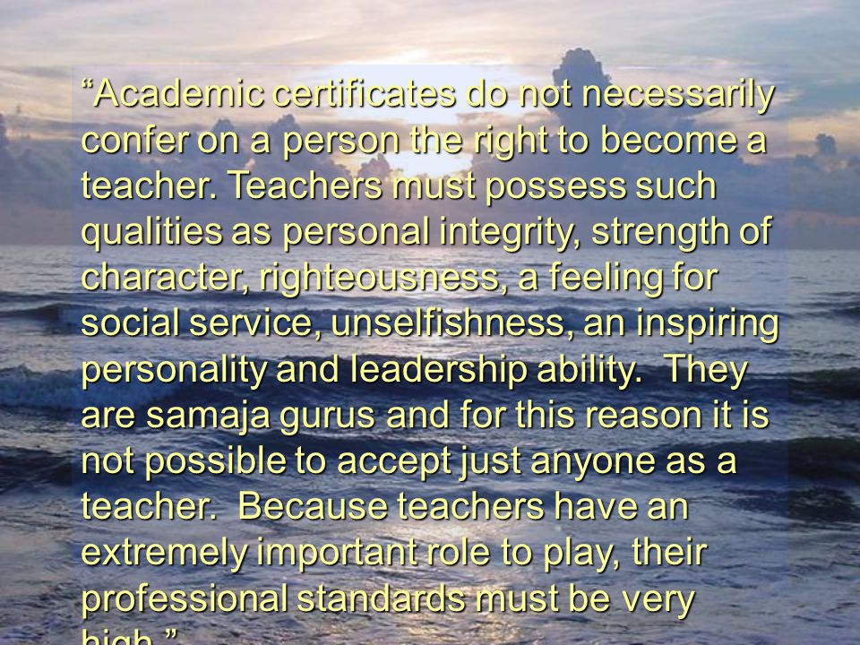 """Academic certificates do not necessarily confer on a person the right to become a teacher. Teachers must possess such qualities as personal integrity"