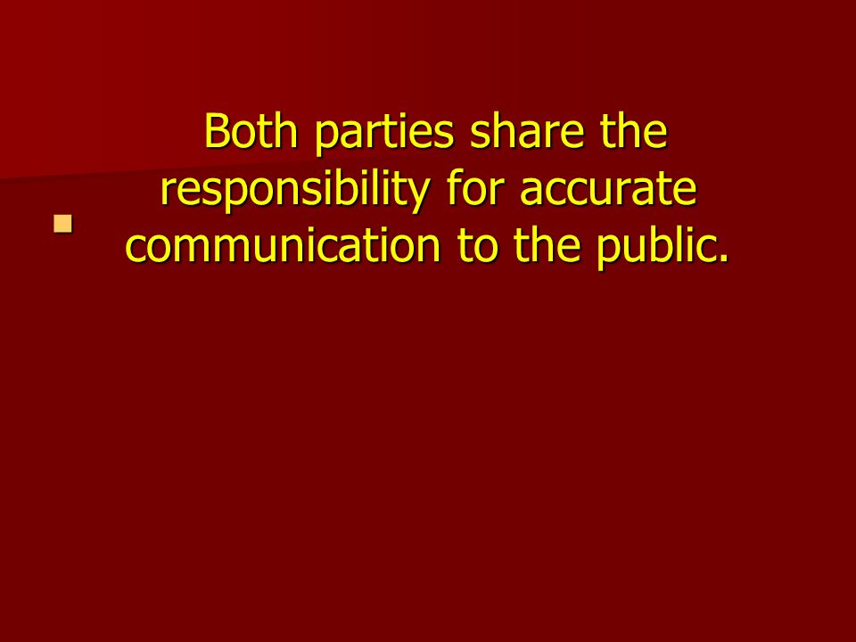 Both parties share the responsibility for accurate communication to the public.