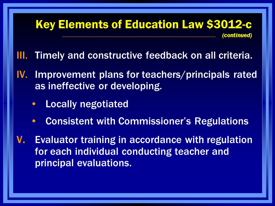 Key Elements of Education Law $3012-c (continued) III.Timely and constructive feedback on all criteria.