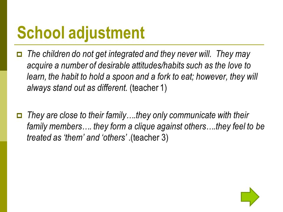School adjustment  The children do not get integrated and they never will.