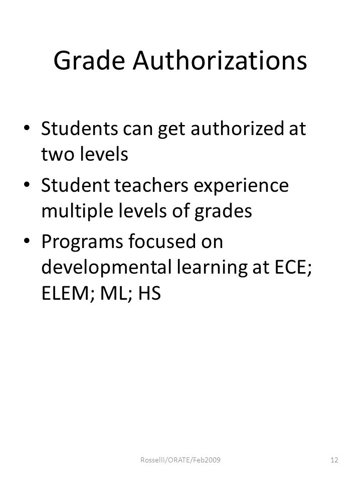 Grade Authorizations Students can get authorized at two levels Student teachers experience multiple levels of grades Programs focused on developmental