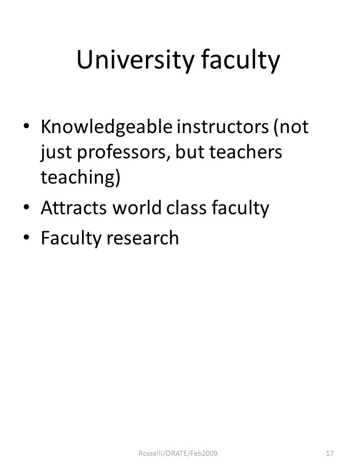 University faculty Knowledgeable instructors (not just professors, but teachers teaching) Attracts world class faculty Faculty research 17Rosselli/ORA