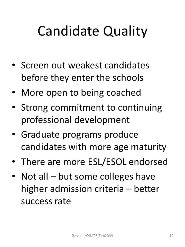 Candidate Quality Screen out weakest candidates before they enter the schools More open to being coached Strong commitment to continuing professional