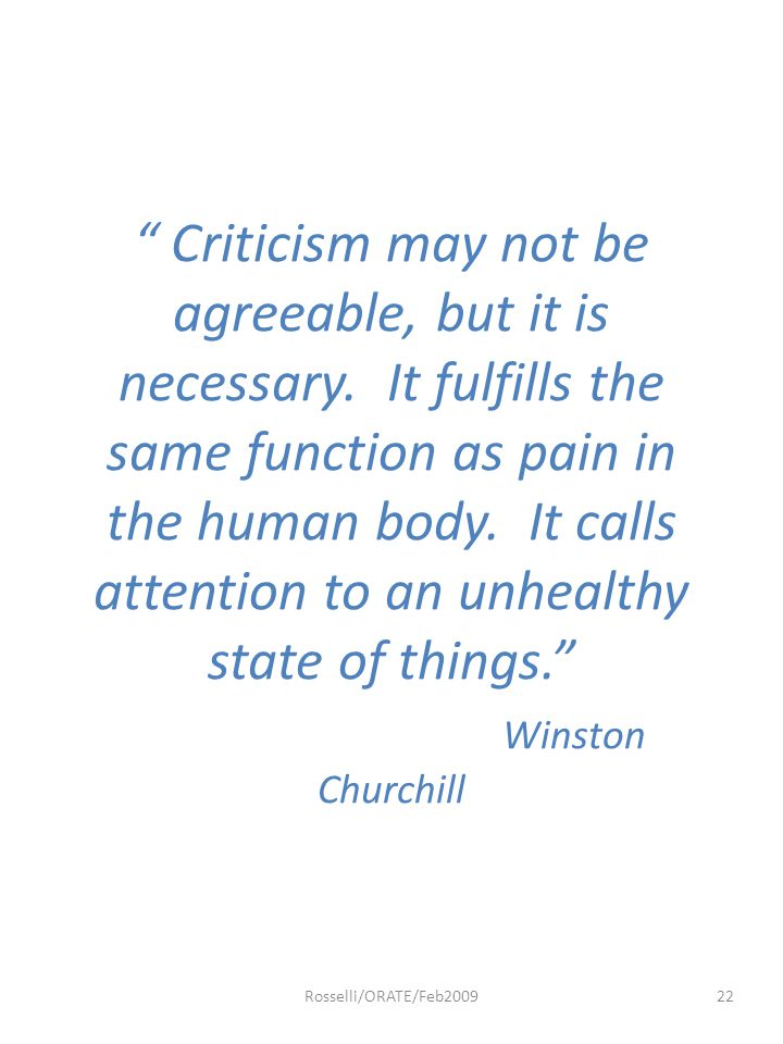 Criticism may not be agreeable, but it is necessary.