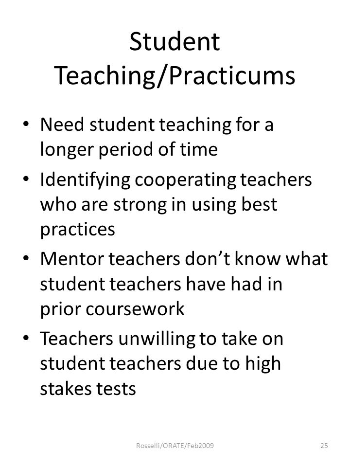 Student Teaching/Practicums Need student teaching for a longer period of time Identifying cooperating teachers who are strong in using best practices