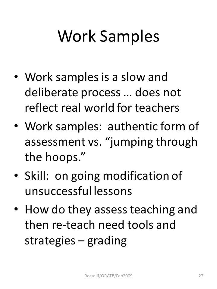 """Work Samples Work samples is a slow and deliberate process … does not reflect real world for teachers Work samples: authentic form of assessment vs. """""""