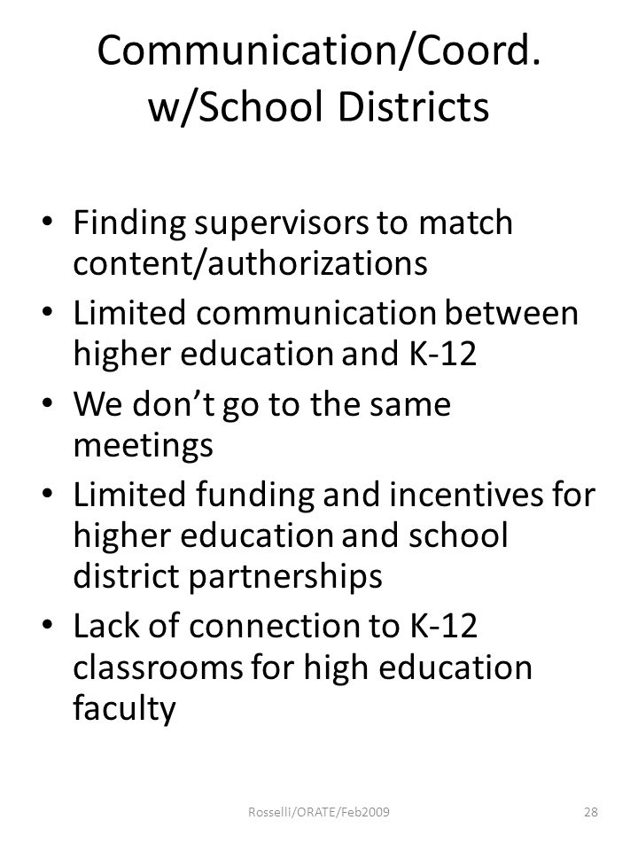 Communication/Coord. w/School Districts Finding supervisors to match content/authorizations Limited communication between higher education and K-12 We