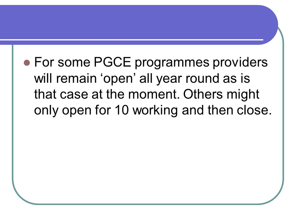 PGCE Options at Canterbury Christ Church Primary (This includes the PGCE 7-14 option) PGCE 11-18 (and a small number of 14-19 places) Post-Compulsory