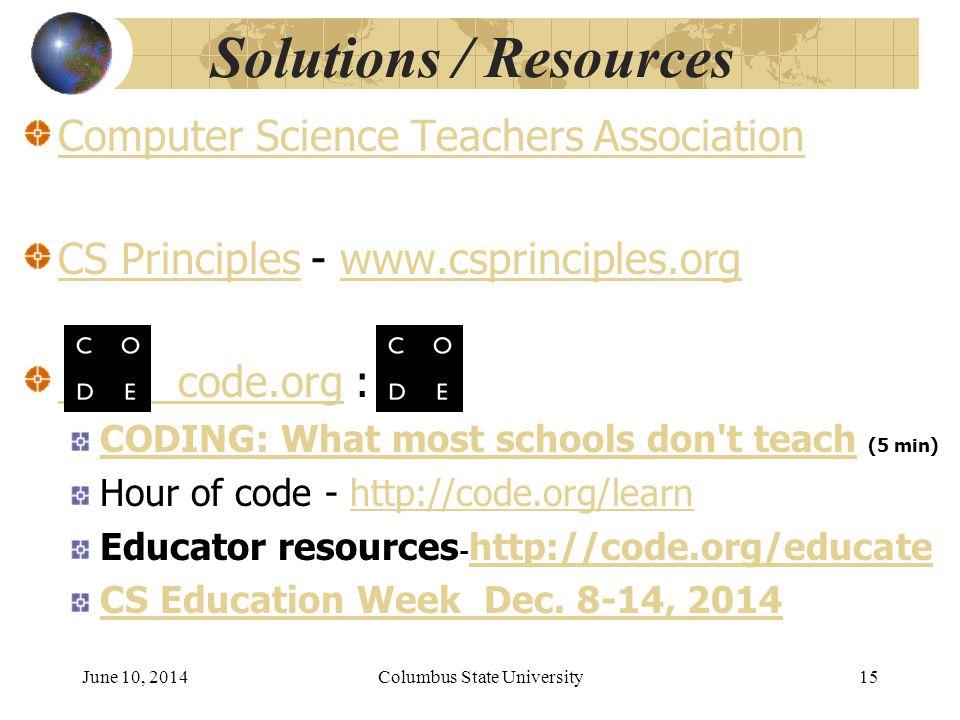 Solutions / Resources Computer Science Teachers Association CS PrinciplesCS Principles - www.csprinciples.orgwww.csprinciples.org code.org code.org : CODING: What most schools don t teachCODING: What most schools don t teach (5 min) Hour of code - http://code.org/learnhttp://code.org/learn Educator resources - http://code.org/educate http://code.org/educate CS Education Week Dec.