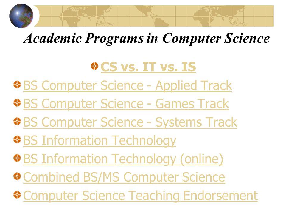 Academic Programs in Computer Science CS vs. IT vs.