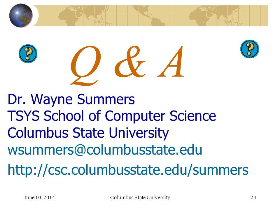 June 10, 2014Columbus State University 24 Q & A Dr.