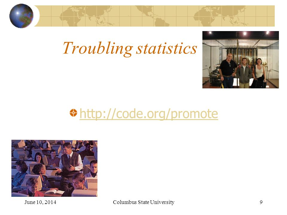 Troubling statistics http://code.org/promote June 10, 2014Columbus State University 9
