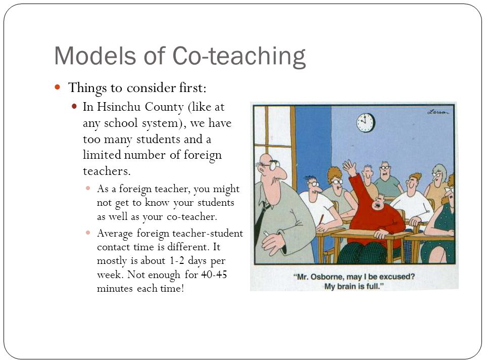 Models of Co-teaching Things to consider first: In Hsinchu County (like at any school system), we have too many students and a limited number of foreign teachers.