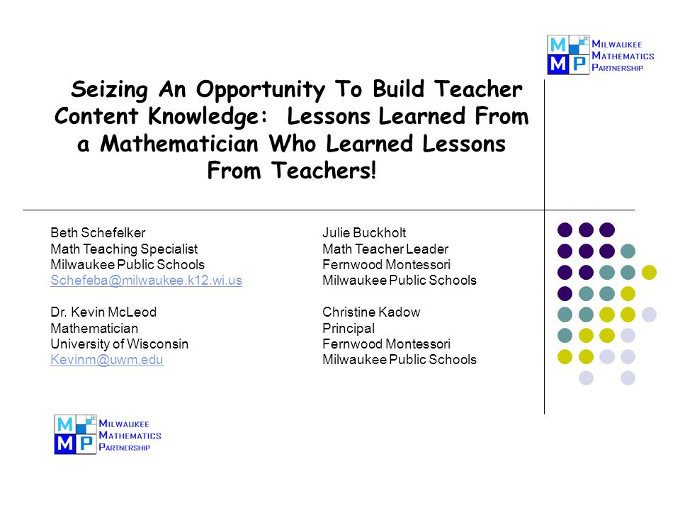 Seizing An Opportunity To Build Teacher Content Knowledge: Lessons Learned From a Mathematician Who Learned Lessons From Teachers! Beth SchefelkerJuli