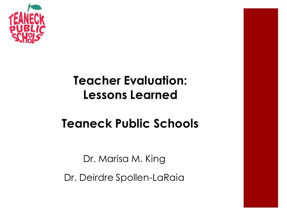 Teacher Evaluation: Lessons Learned Teaneck Public Schools Dr.