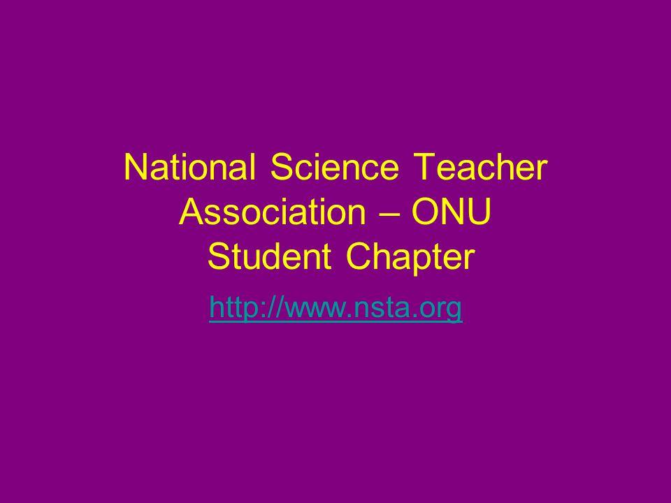 National Science Teacher Association – ONU Student Chapter http://www.nsta.org