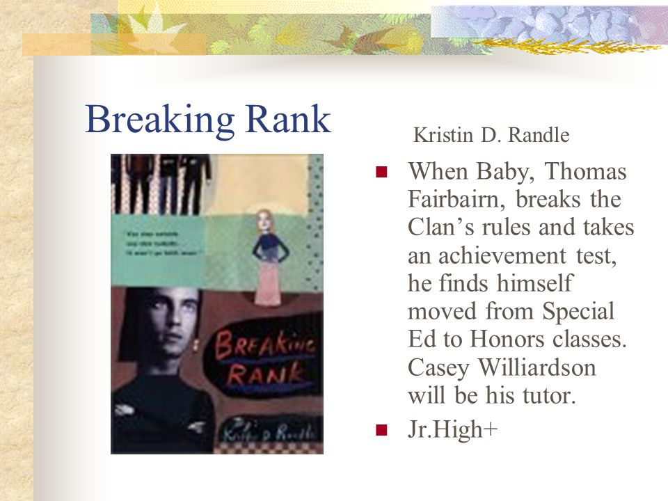 Breaking Rank When Baby, Thomas Fairbairn, breaks the Clan's rules and takes an achievement test, he finds himself moved from Special Ed to Honors classes.
