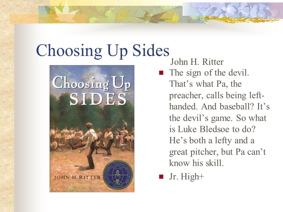 Choosing Up Sides The sign of the devil. That's what Pa, the preacher, calls being left- handed.