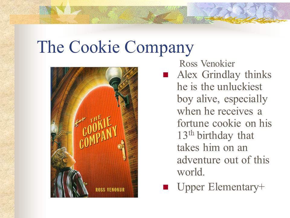 The Cookie Company Alex Grindlay thinks he is the unluckiest boy alive, especially when he receives a fortune cookie on his 13 th birthday that takes him on an adventure out of this world.