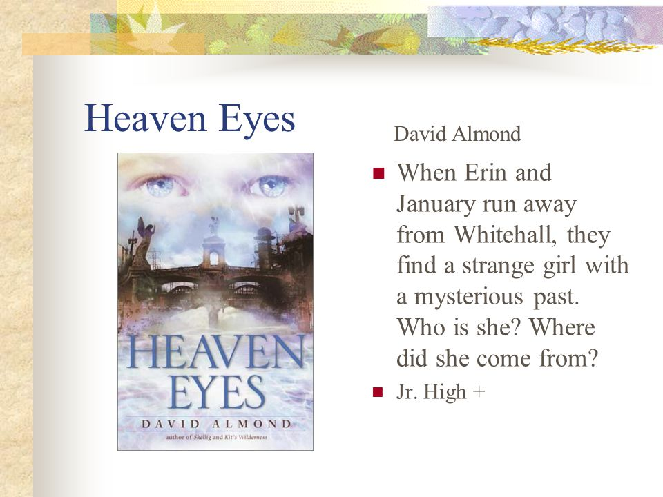 Heaven Eyes When Erin and January run away from Whitehall, they find a strange girl with a mysterious past.